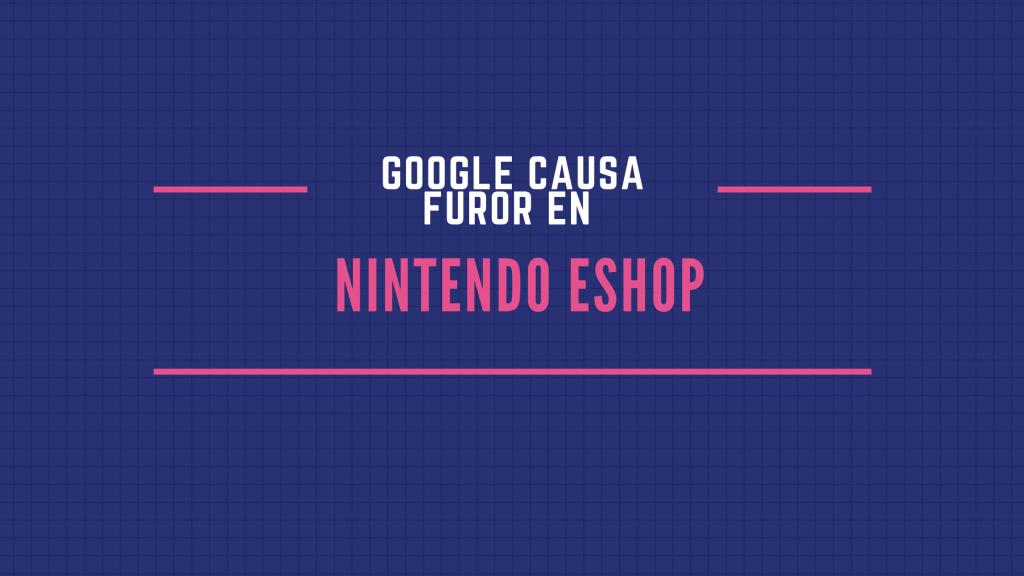 gOOGLE CAUSA fUROR EN USUARIOS DE NINTENDO eSHOP